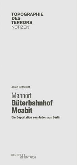 Buchtitel-A-Gottwaldt-Mahnort-Gueterbahnhof-Moabit